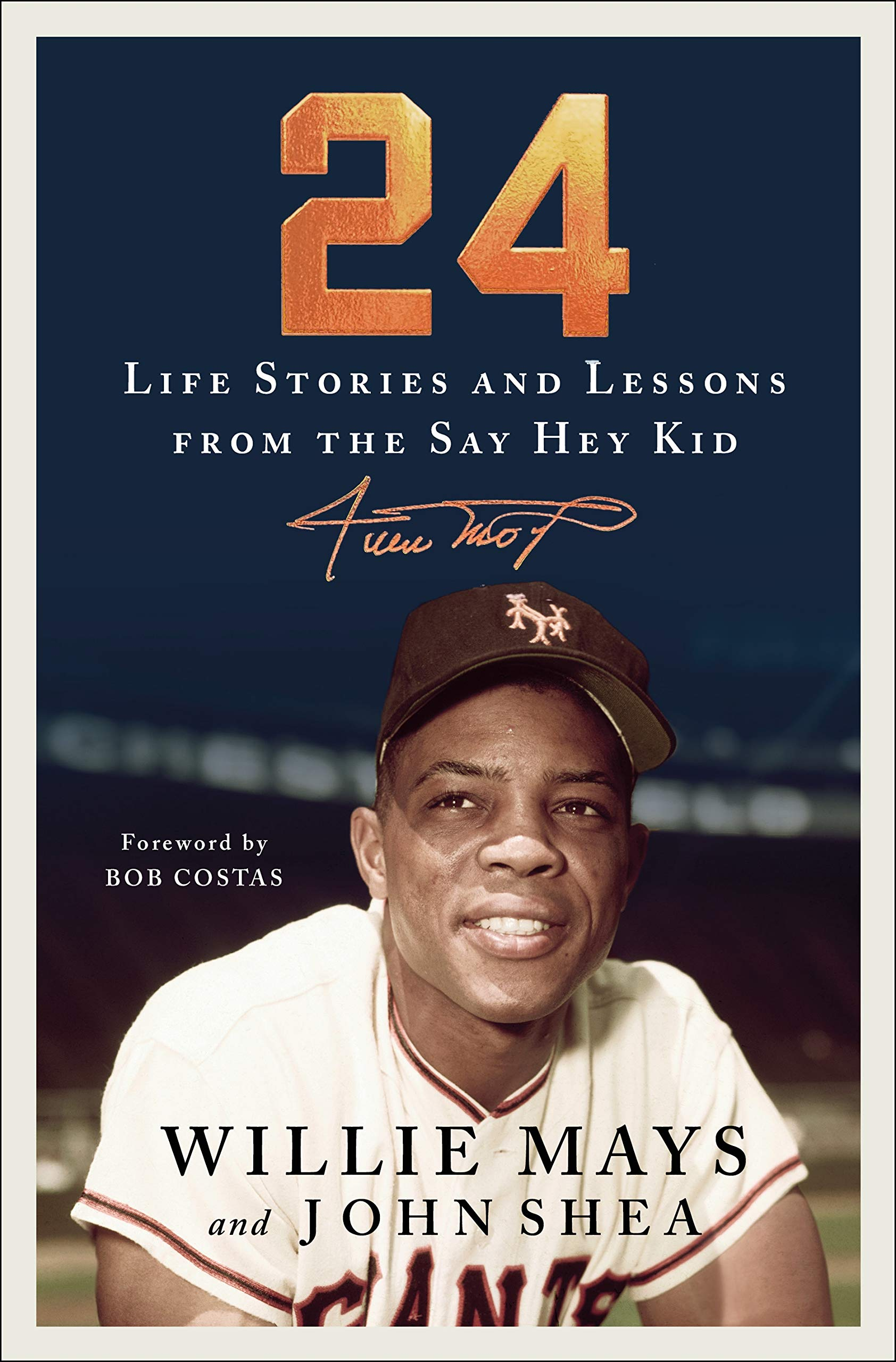 24: Life Stories and Lessons from the Say Hey Kid: Mays, Willie, Shea, John,  Costas, Bob, Costas, Bob: 9781250230423: Books - Amazon.ca