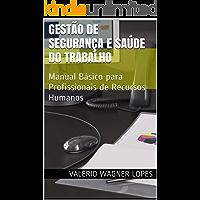 Gestão de Segurança e Saúde do Trabalho: Manual Básico para Profissionais de Recursos Humanos