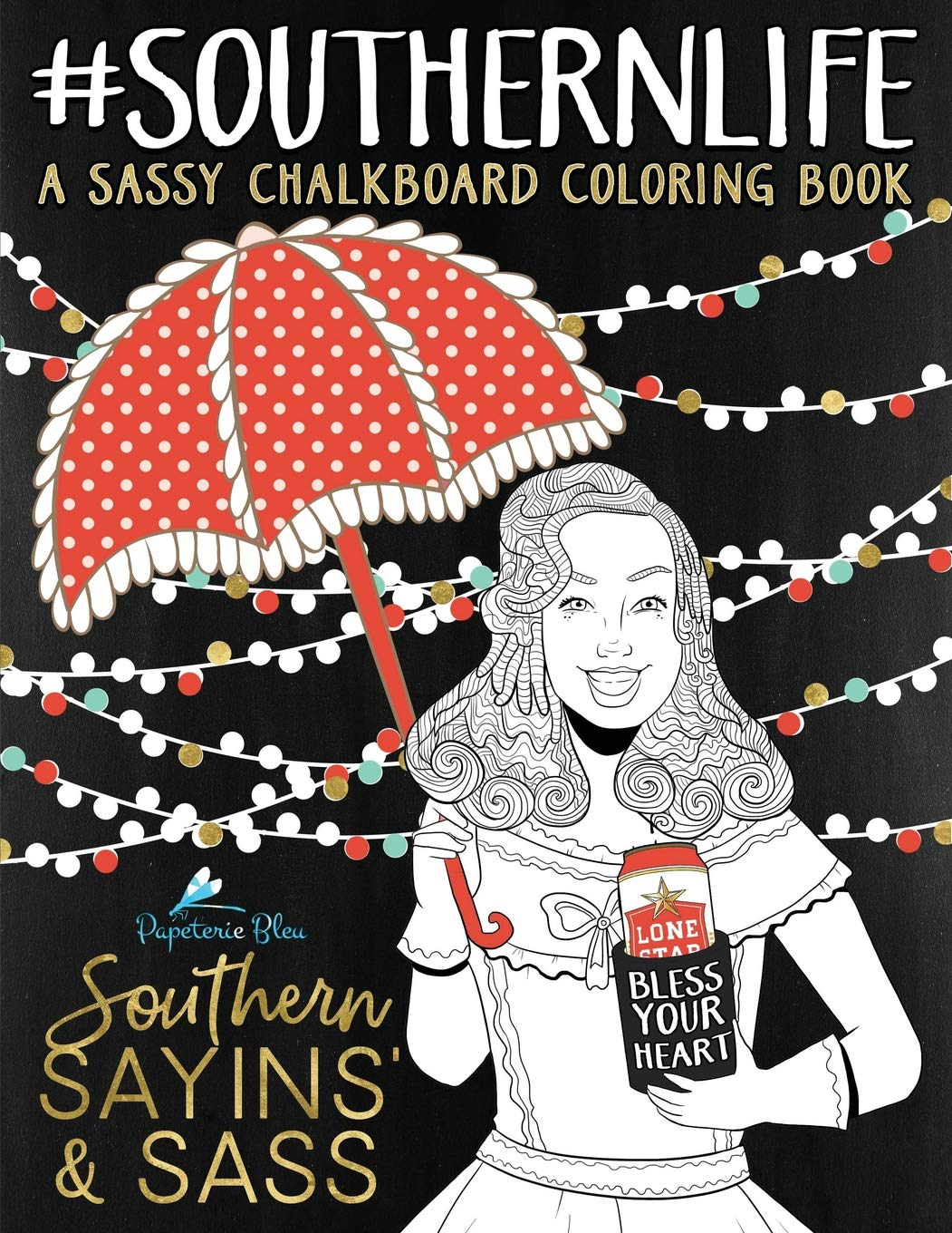 Southern Sayins' & Sass: A Chalkboard Coloring Book: Well Bless Your Heart: Southern Charm & Southern Sayings Funny Coloring Books For Grownups & ... Spiritual Coloring Book & Zen Coloring Book) Paperback Papeterie Bleu 1533320578
