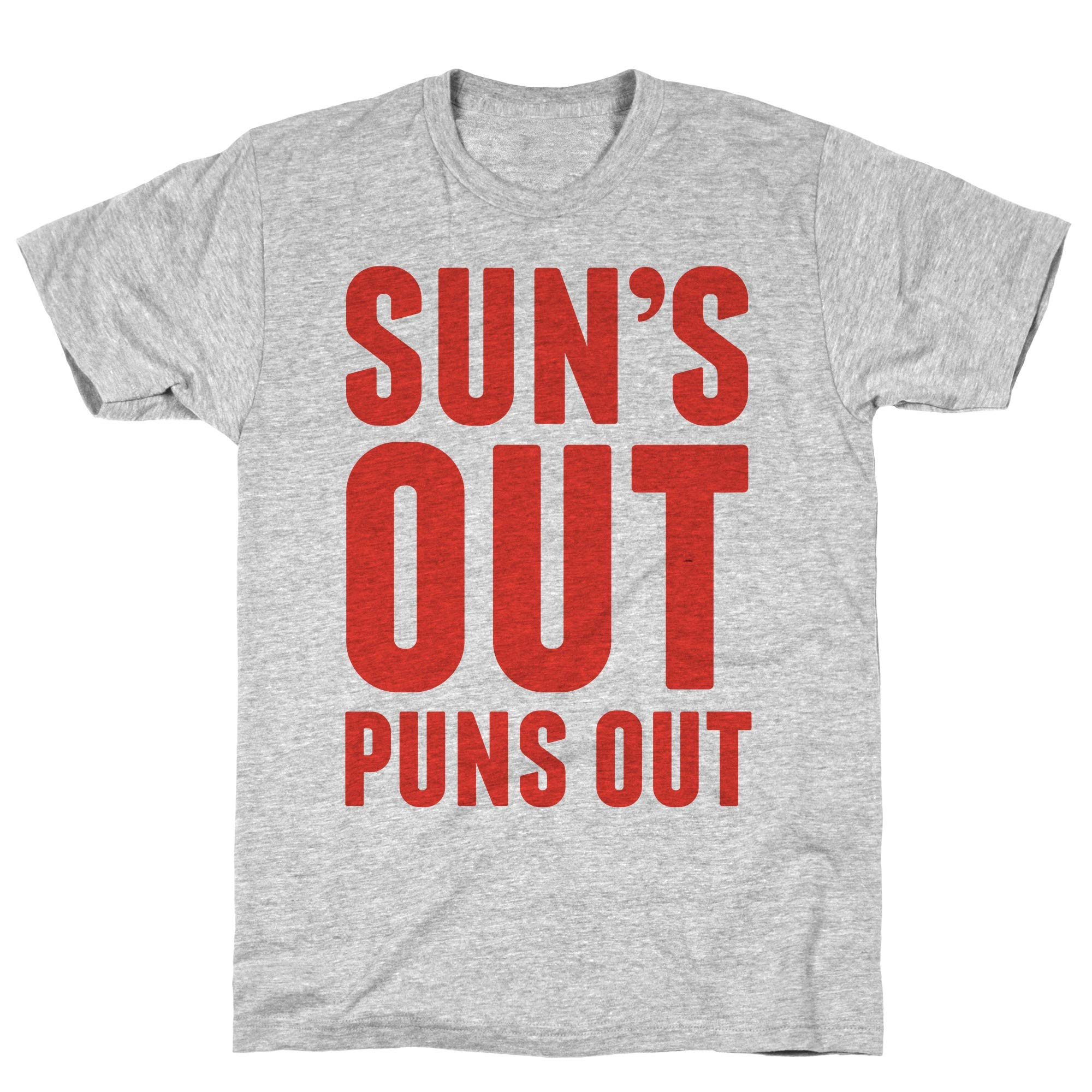 Suns Out Puns Out Athletic Gray S Ts Shirts
