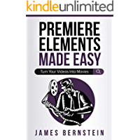 Premiere Elements Made Easy: Turn Your Videos Into Movies (Computers Made Easy Book 14)