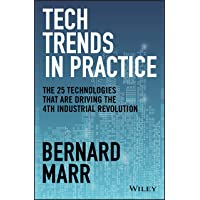 Tech Trends in Practice: The 25 Technologies that are Driving the 4th Industrial Revolution