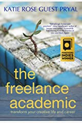 The Freelance Academic: Transform Your Creative Life and Career Kindle Edition