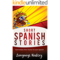 Spanish: Intermediate Short Stories To Learn Spanish (Spanish,Spanish Language, Spanish Stories Book 1)