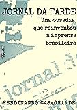Jornal da Tarde: Uma ousadia que reinventou a imprensa brasileira