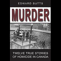 Murder: Twelve True Stories of Homicide in Canada