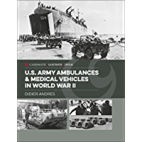 U.S. Army Ambulances & Medical Vehicles in World War II (Casemate Illustrated Special)