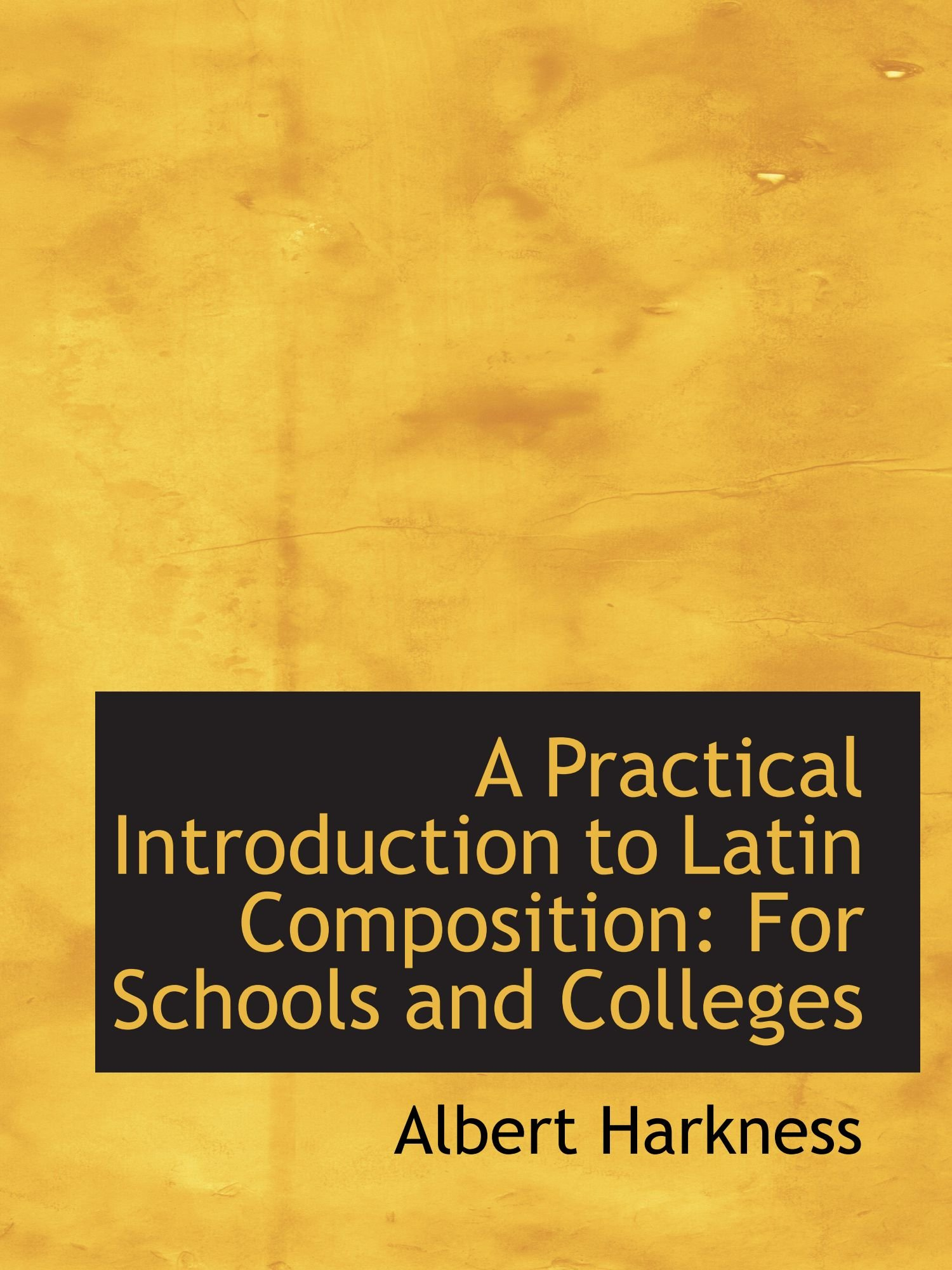 Download A Practical Introduction to Latin Composition: For Schools and Colleges PDF