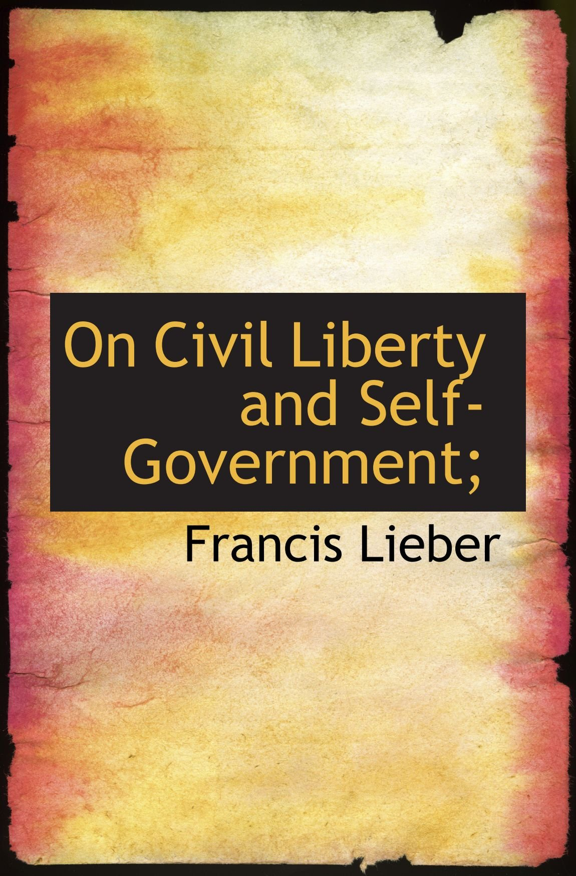 Read Online On Civil Liberty and Self-Government; ebook