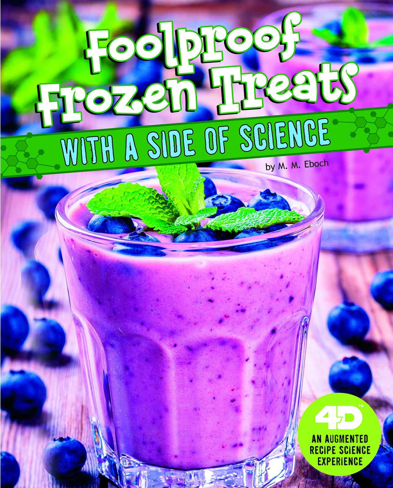 Foolproof Frozen Treats with a Side of Science: 4D An Augmented Recipe Science Experience (Sweet Eats with a Side of Science 4D)