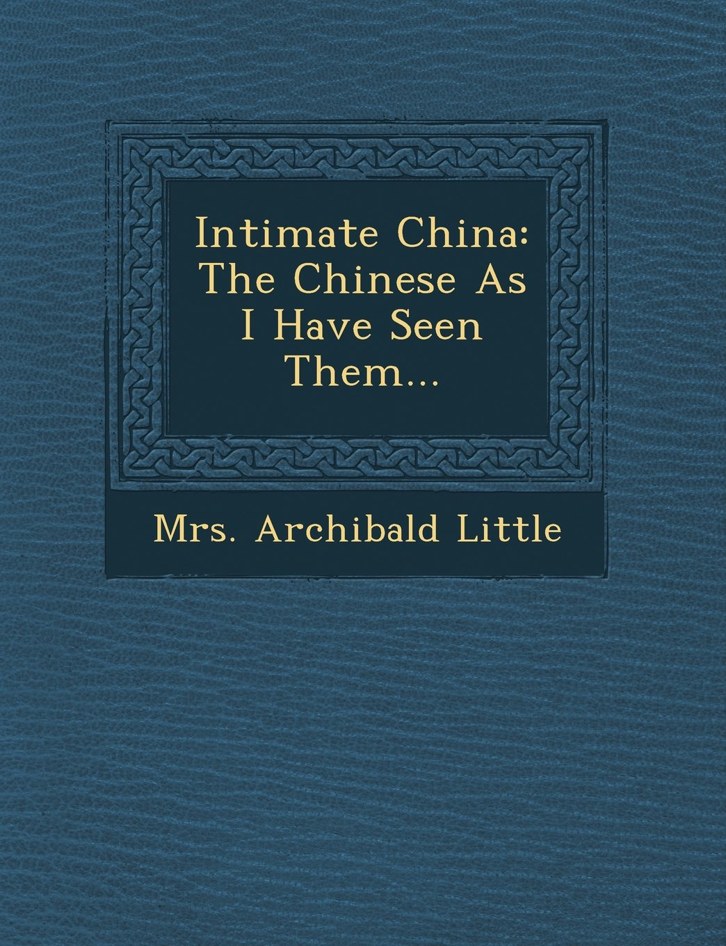Intimate China: The Chinese As I Have Seen Them... pdf