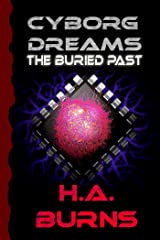 Cyborg Dreams: The Buried Past Kindle Edition