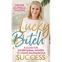 Lucky Bitch: A Guide for Exceptional Women to Create Outrageous Success