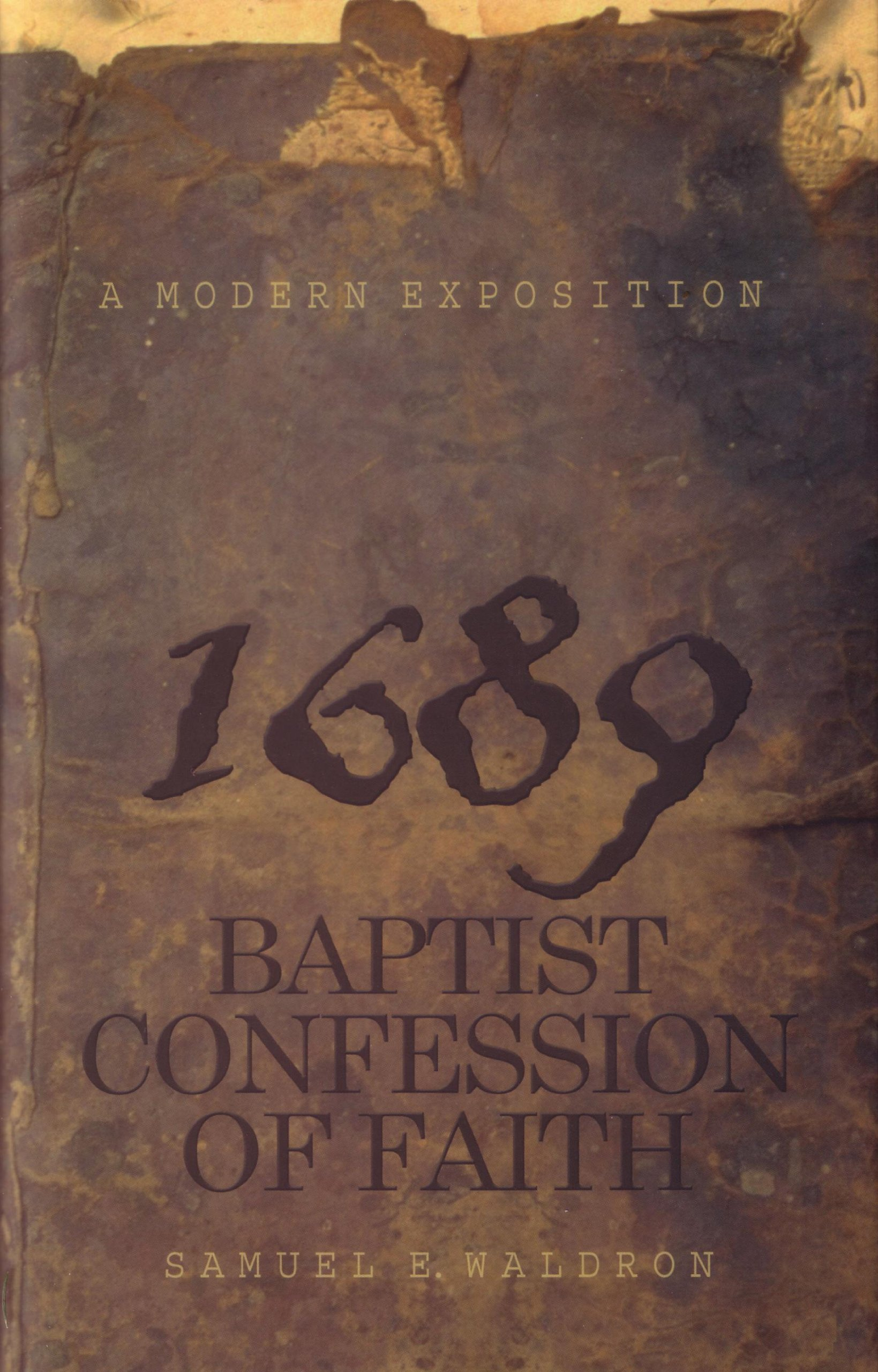 Modern Exposition of 1689 Baptist Confession of Faith: Samuel E. Waldron:  9780852343401: Amazon.com: Books