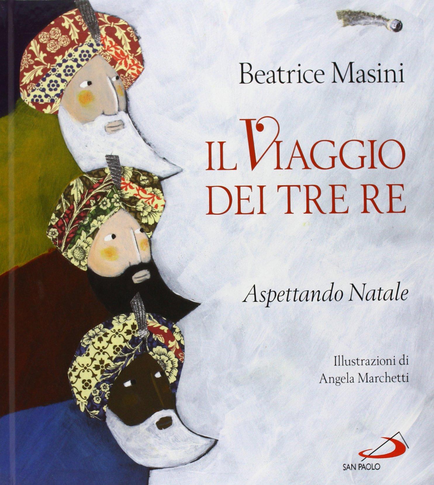 Il viaggio dei tre re. Aspettando Natale Copertina rigida – 1 ott 2013 Beatrice Masini Angela Marchetti San Paolo Edizioni 8821590232