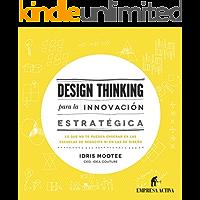Design thinking para la innovación estratégica: Lo que no te pueden enseñar en las escuelas de negocios ni en las de diseño (Empresa Activa ilustrado)