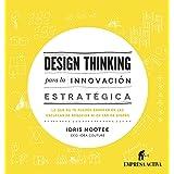 Design thinking para la innovación estratégica: Lo que no te pueden enseñar en las escuelas de negocios ni en las de diseño (