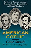 American Gothic: The Story of America's Legendary Theatrical Family—Junius, Edwin, and John Wilkes Booth