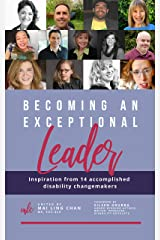 Becoming an Exceptional Leader: Inspiration from 14 Accomplished Disability Changemakers Kindle Edition