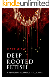 Deep Rooted Fetish: A Revolting Romance