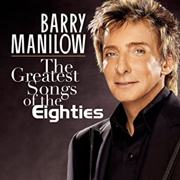 Barry Manilow - The Greatest Songs Of The Eighties - Amazon.com Music