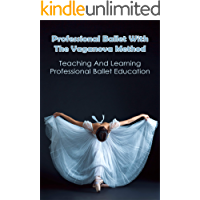 Professional Ballet With The Vaganova Method: Teaching And Learning Professional Ballet Education: Vaganova Ballet…