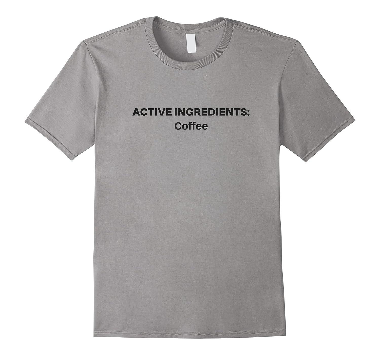 Active Ingredient Coffee Funny Tshirt-Vaci
