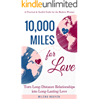 10,000 Miles for Love: Turn Long-Distance Relationships into Long-Lasting Love - A Practical and Soulful Guide for the…