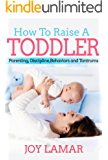 How To Raise A Toddler: Parenting, Discipline, Behaviors and Tantrums (English Edition)