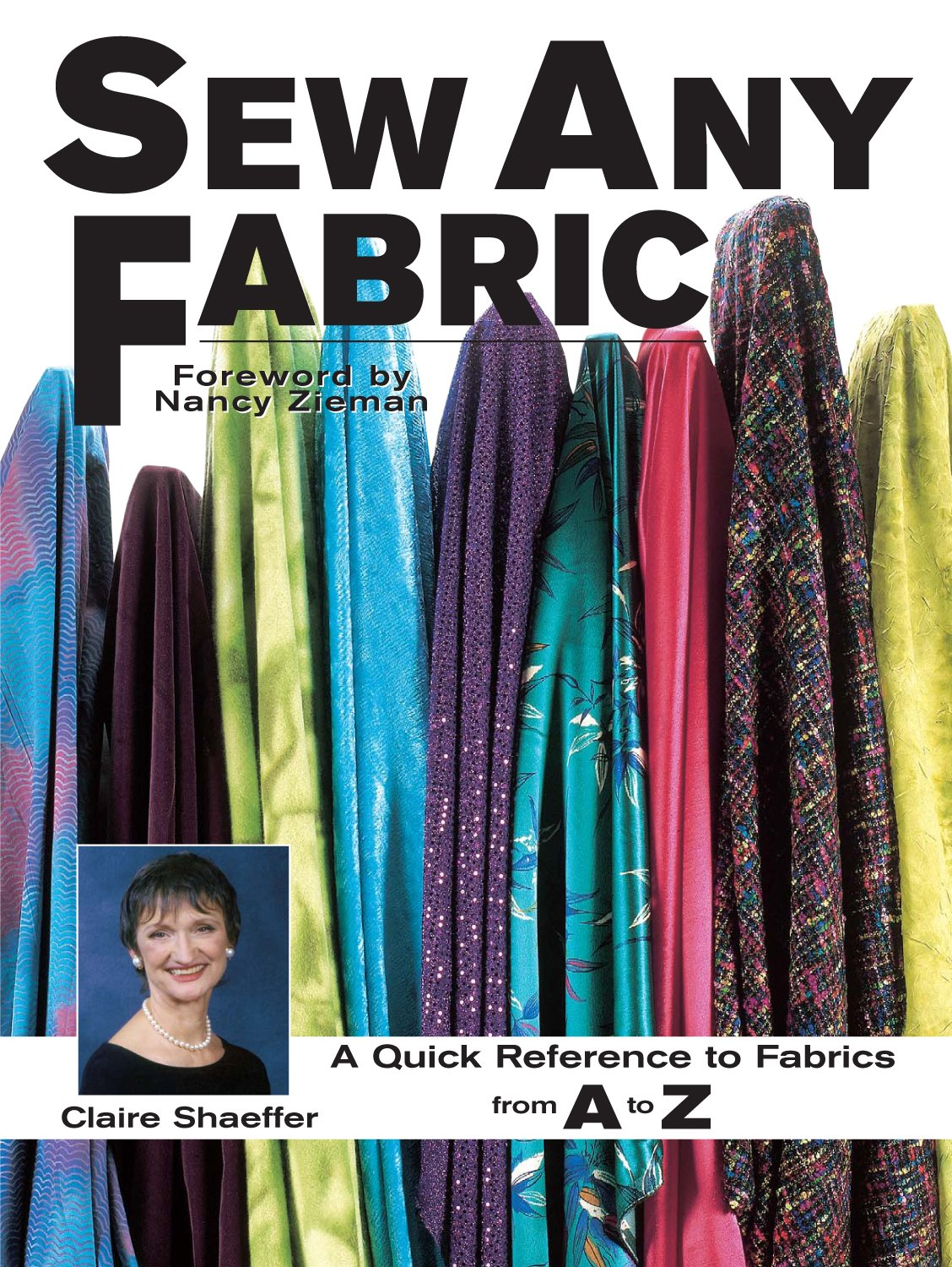 Sew Any Fabric: A Quick Reference Guide to Fabrics from A to Z ...