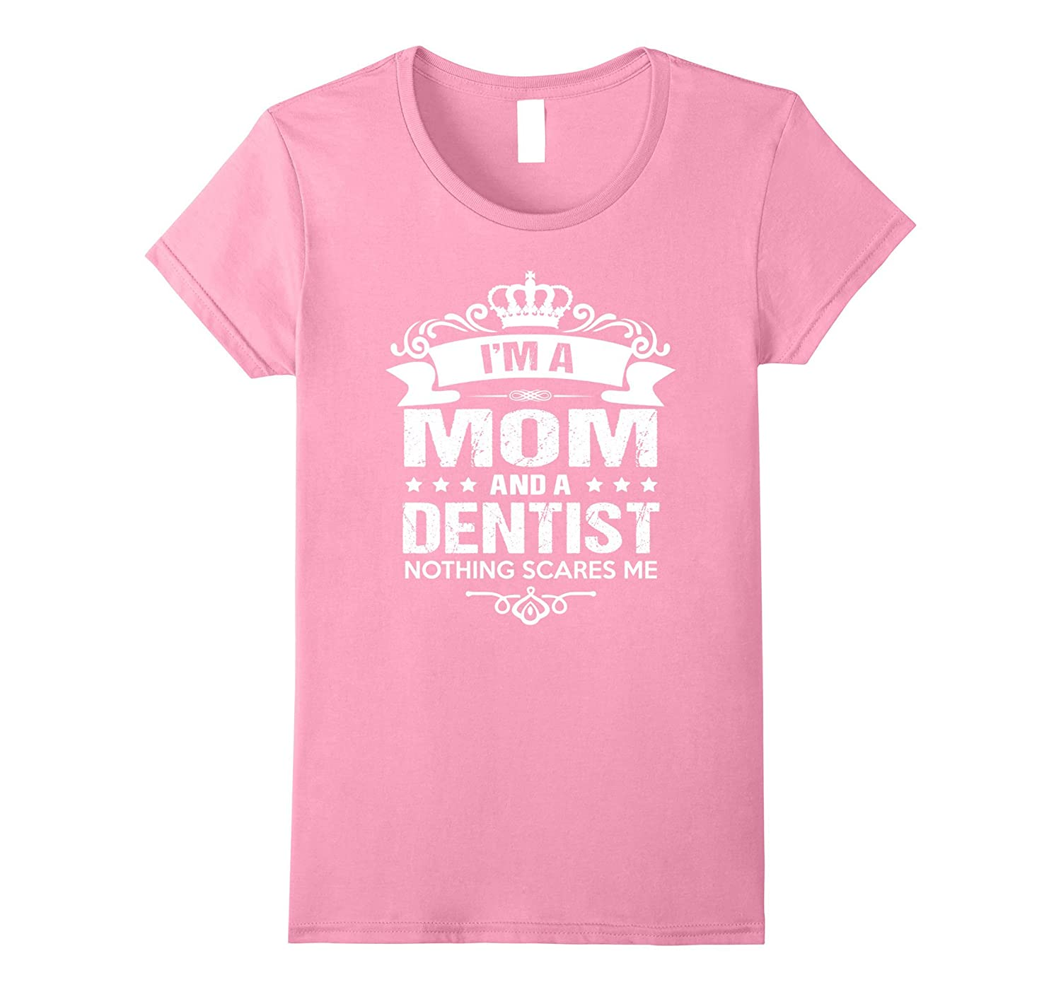 Women's I'm A Mom And Dentist - Mother's Day Gift Funny T-Shirt-Art