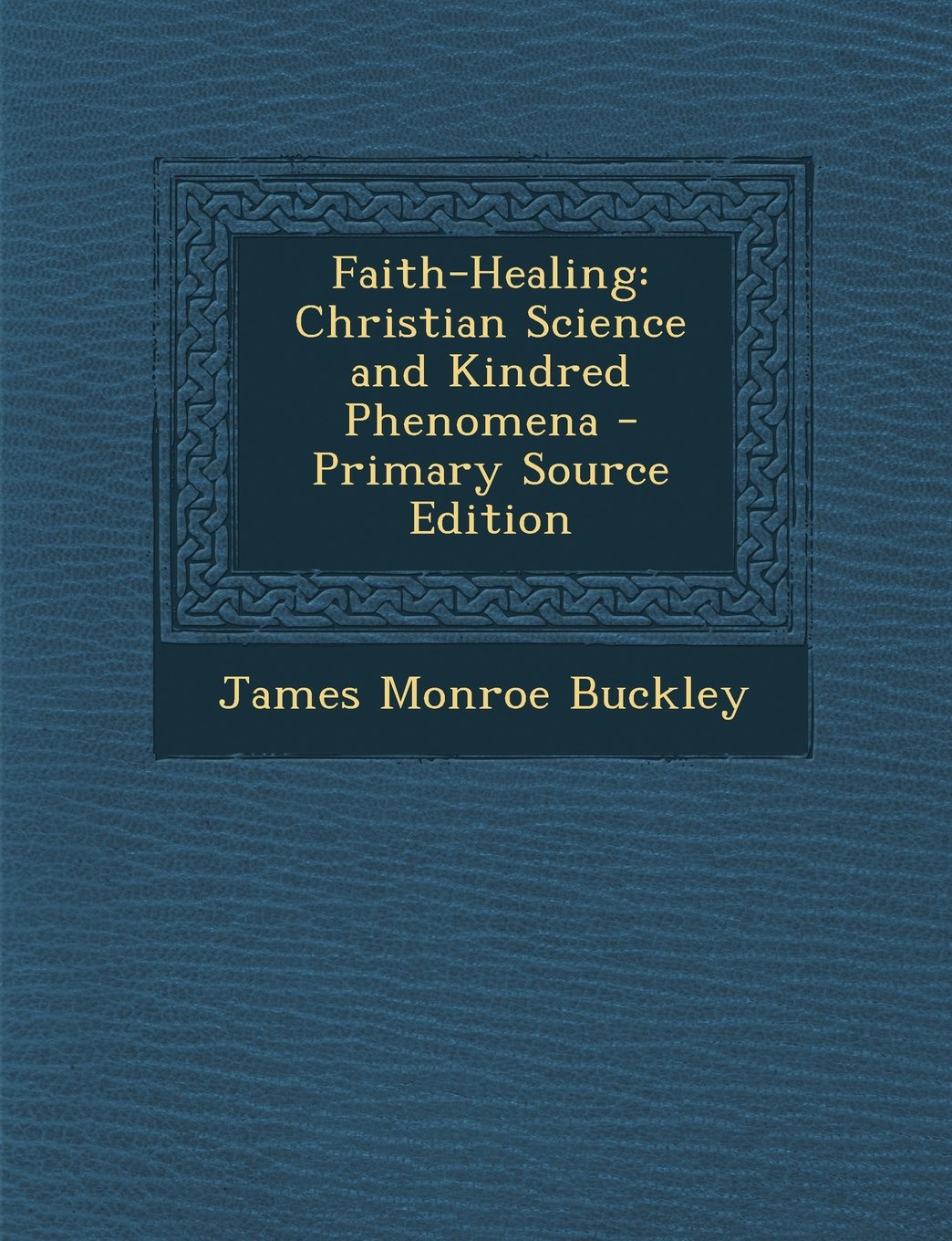 Download Faith-Healing: Christian Science and Kindred Phenomena ebook