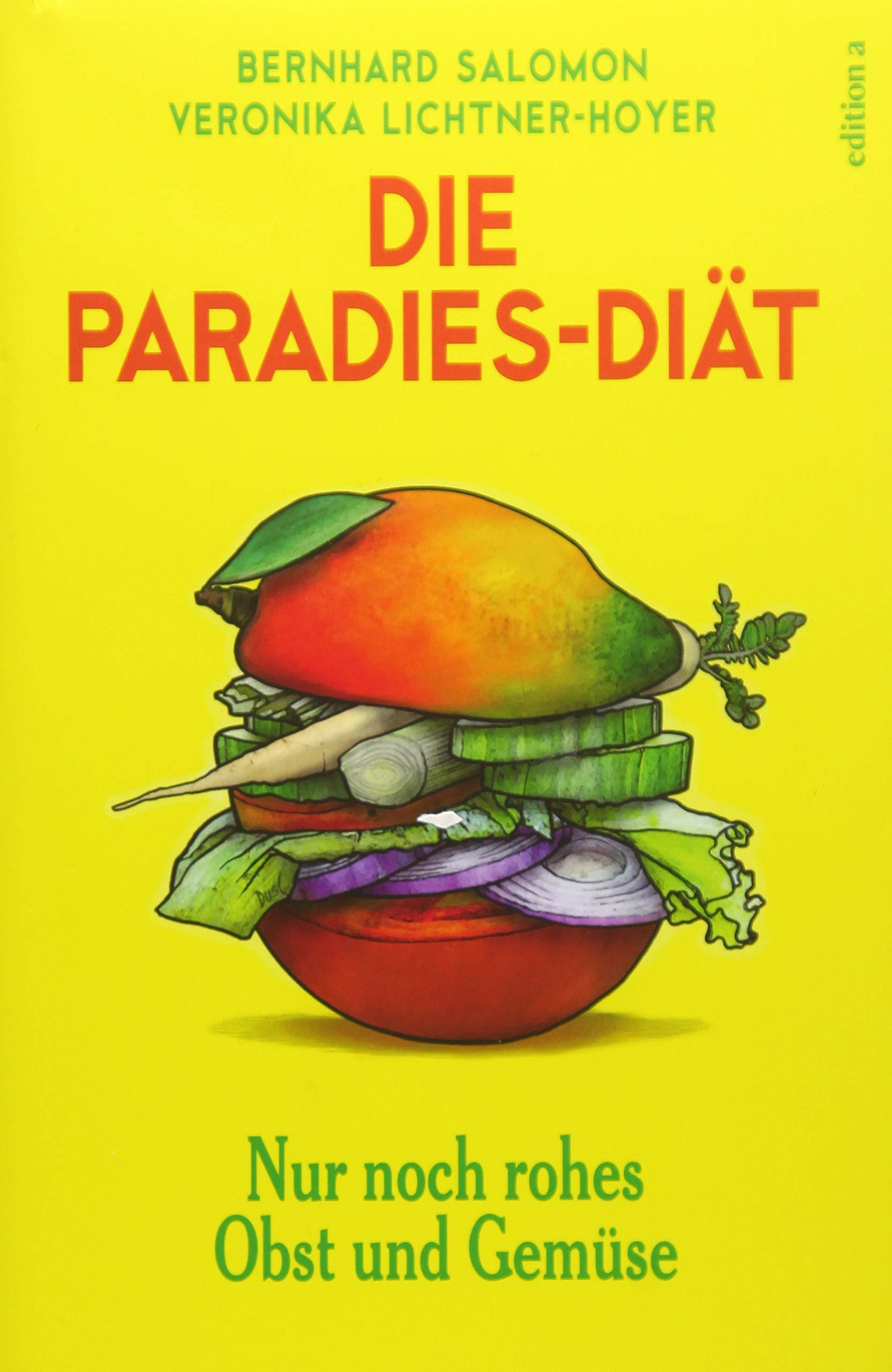 Die Paradies Diat Ein Jahr Nur Rohes Obst Und Gemuse Amazon De