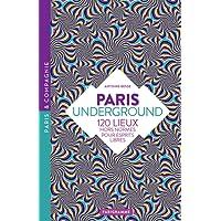 Paris underground - 120 lieux hors-normes pour esprits libres