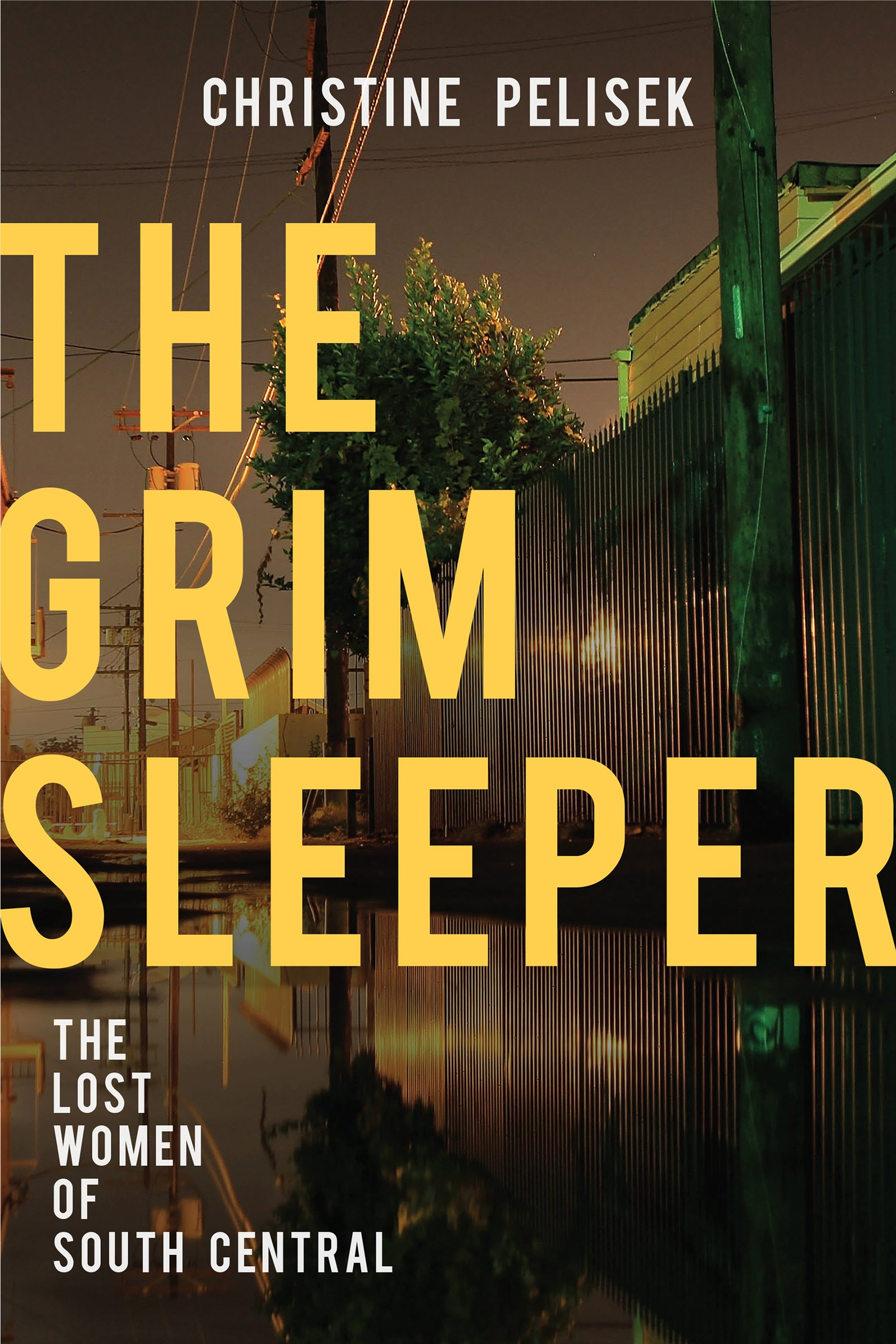 The Grim Sleeper: The Lost Women of South Central: Christine Pelisek ...