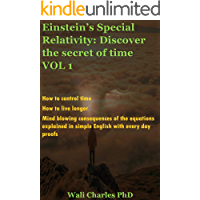 Einstein's Special Relativity: Discover the secret of time VOL 1: How to control time. How to live longer.