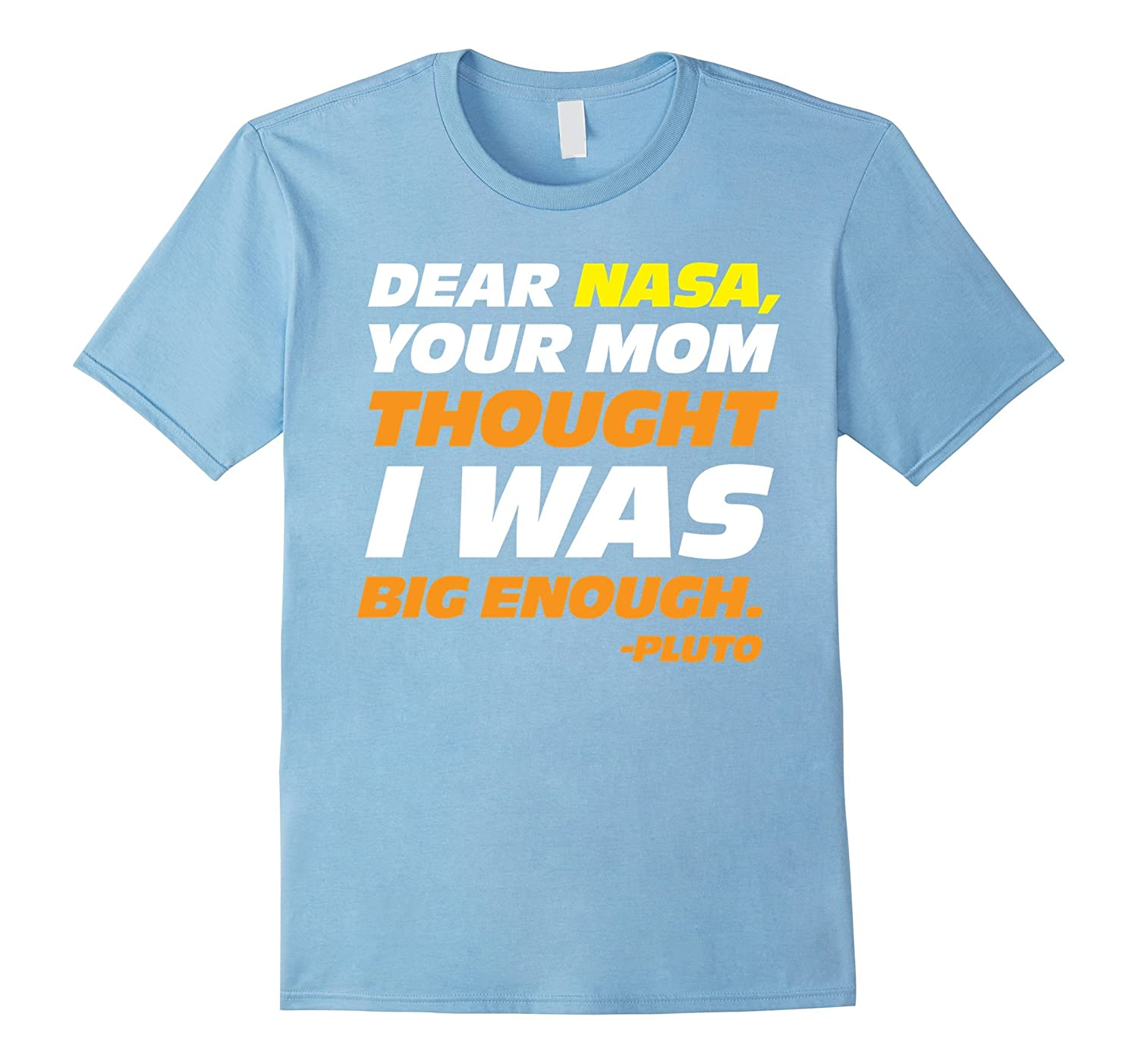 Dear Nasa Your Mom Thought I Was Big Enough Trending T-Shirt