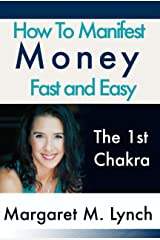 How to Manifest Money Fast and Easy: The 1st Chakra Kindle Edition