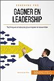 Gagner en leadership: Techniques et astuces pour inspirer et rassembler (Coaching pro t. 18)