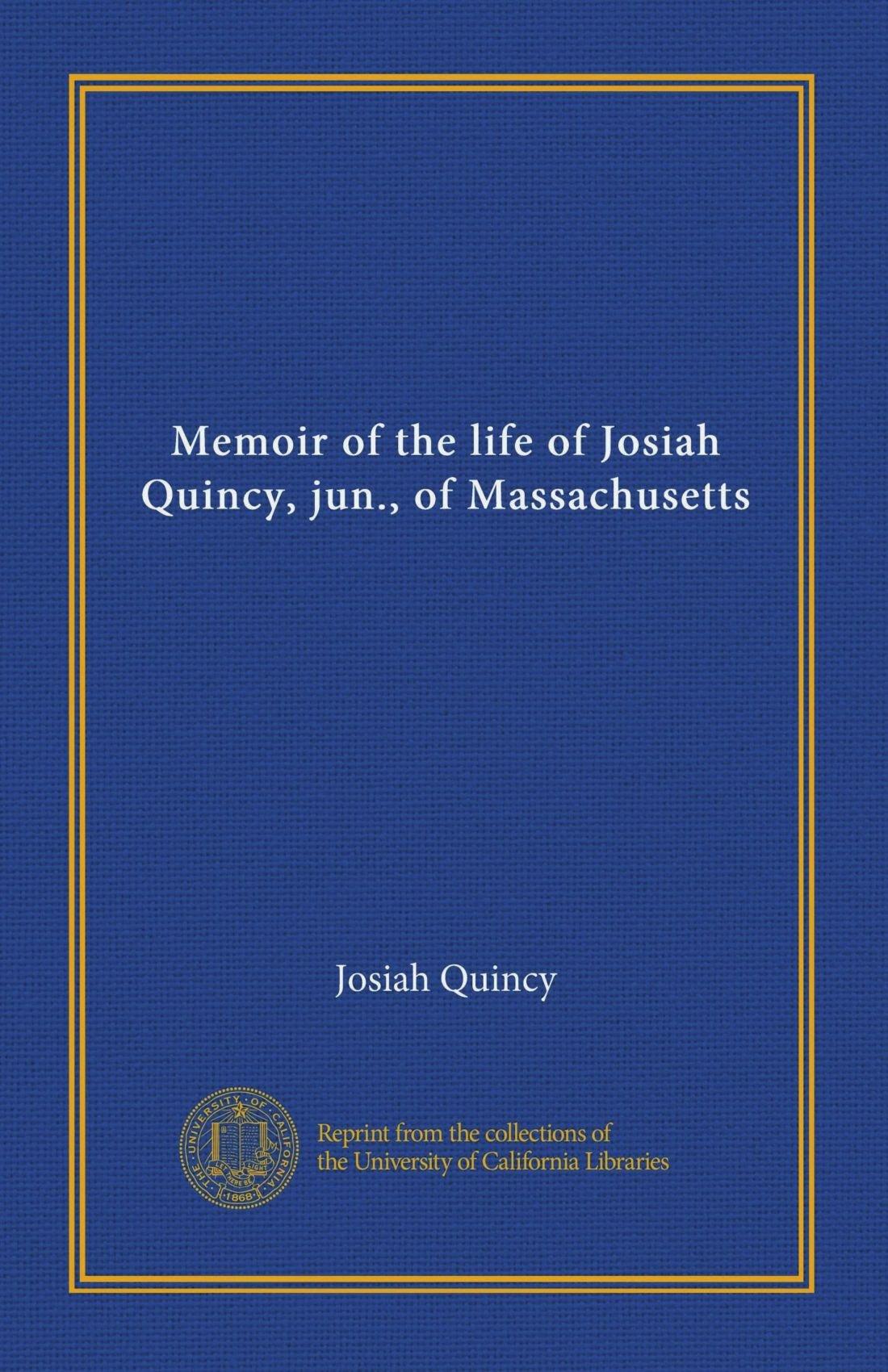 Memoir of the life of Josiah Quincy, jun., of Massachusetts PDF