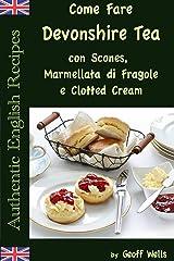 Come Fare Il Devonshire Tea con Scones, Marmellata di Fragole e Clotted Cream (Italian Edition) Kindle Edition