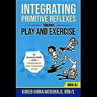 Integrating Primitive Reflexes Through Play and Exercise: An Interactive Guide to the Asymmetrical Tonic Neck Reflex…
