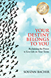 Your Destiny Belongs To You: Reclaiming the Power to Live Life on Your Terms