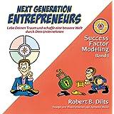Next Generation Entrepreneurs: Lebe Deinen Traum und schaffe eine bessere Welt durch Dein Unternehmen (Success Factor Modeling I-III)