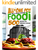 All in One Pot Foodi Multi-Cooker Cookbook: 500 Recipes for Everyday Cooking
