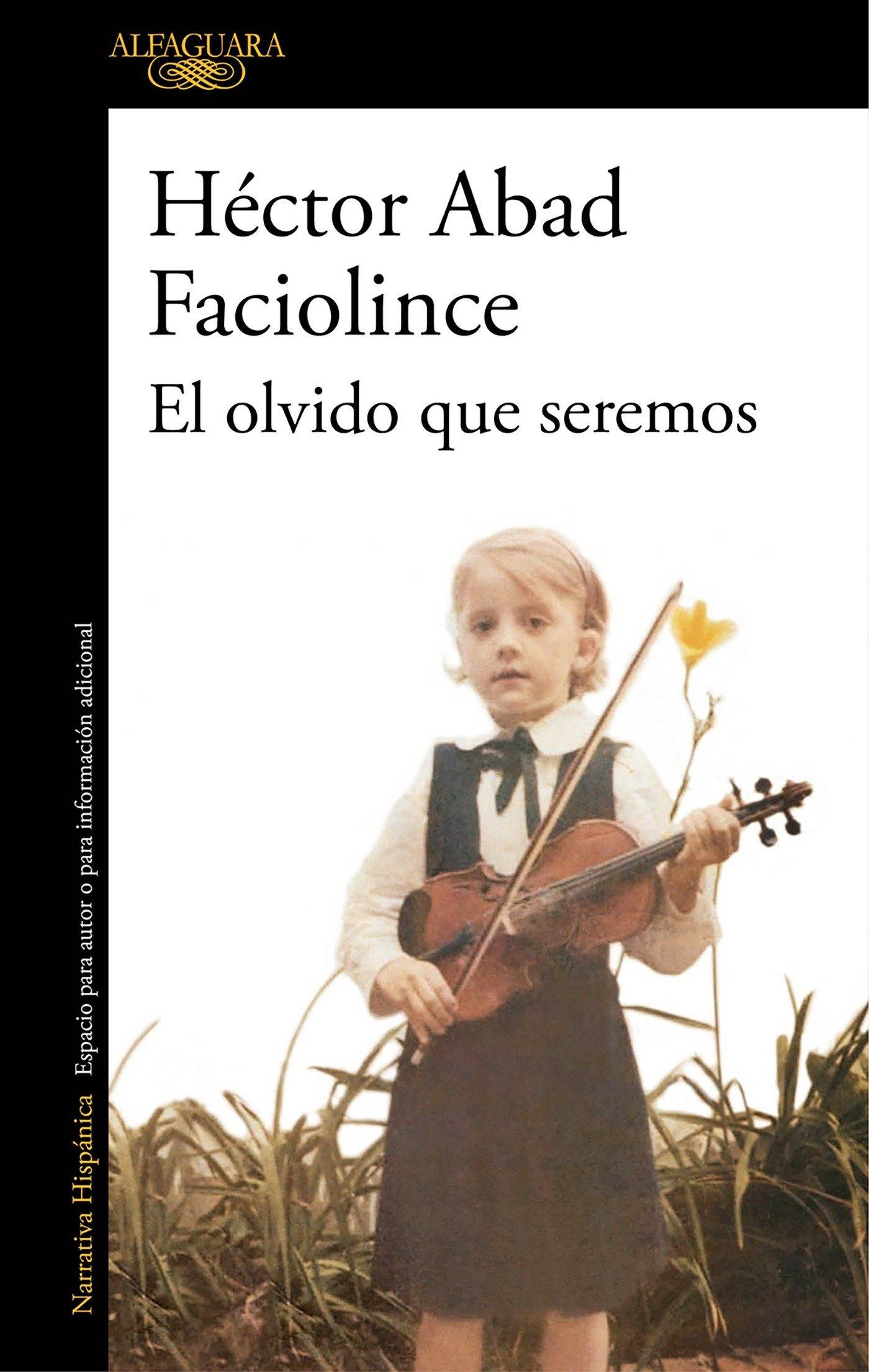 El olvido que seremos, Héctor Abab Faciolince - Libros sobre padres e hijos