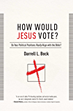 How Would Jesus Vote?: Do Your Political Views Really Align With The Bible?