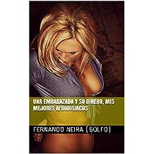 UNA EMBARAZADA Y SU DINERO, MIS MEJORES AFRODISIACOS (Spanish Edition) Feb 03, 2016