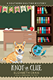 Knot a Clue (A Southern Quilting Mystery Book 13)