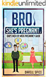 Pregnancy: Bro She's Pregnant! Dad's Pregnancy Guide: Dad's Week by Week Pregnancy Guide